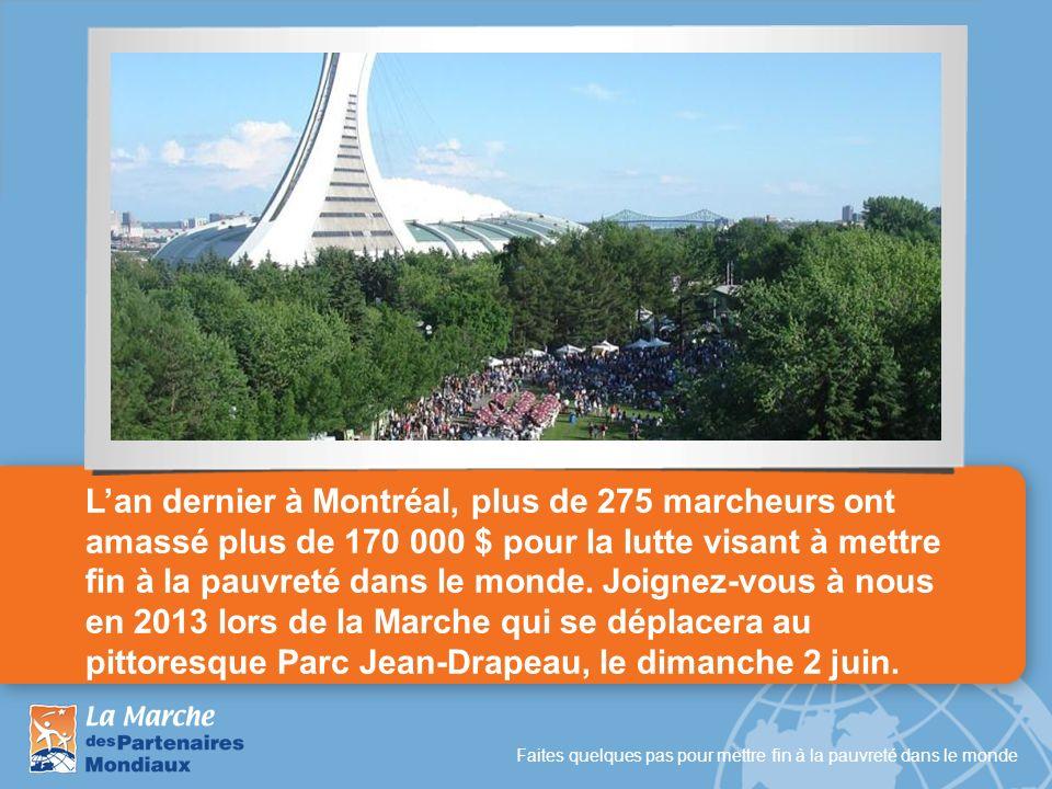 Faites quelques pas pour mettre fin à la pauvreté dans le monde Lan dernier à Montréal, plus de 275 marcheurs ont amassé plus de 170 000 $ pour la lut