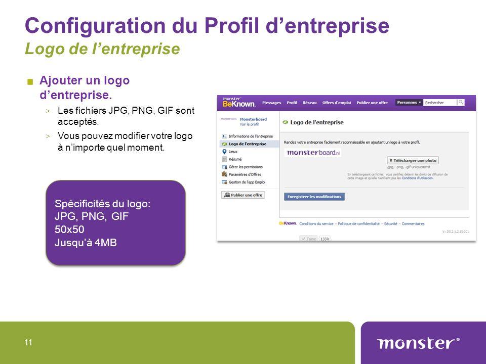 Configuration du Profil dentreprise Logo de lentreprise Ajouter un logo dentreprise. > Les fichiers JPG, PNG, GIF sont acceptés. > Vous pouvez modifie