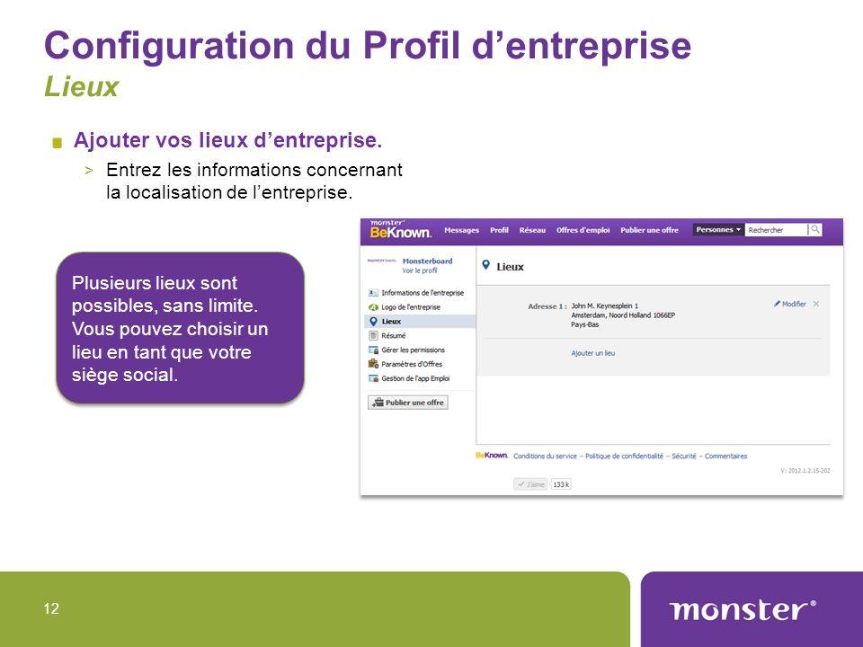 Configuration du Profil dentreprise Lieux Ajouter vos lieux dentreprise. > Entrez les informations concernant la localisation de lentreprise. 12 Plusi