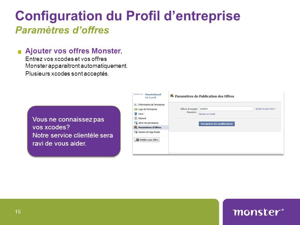 Configuration du Profil dentreprise Paramètres doffres Ajouter vos offres Monster. Entrez vos xcodes et vos offres Monster apparaitront automatiquemen