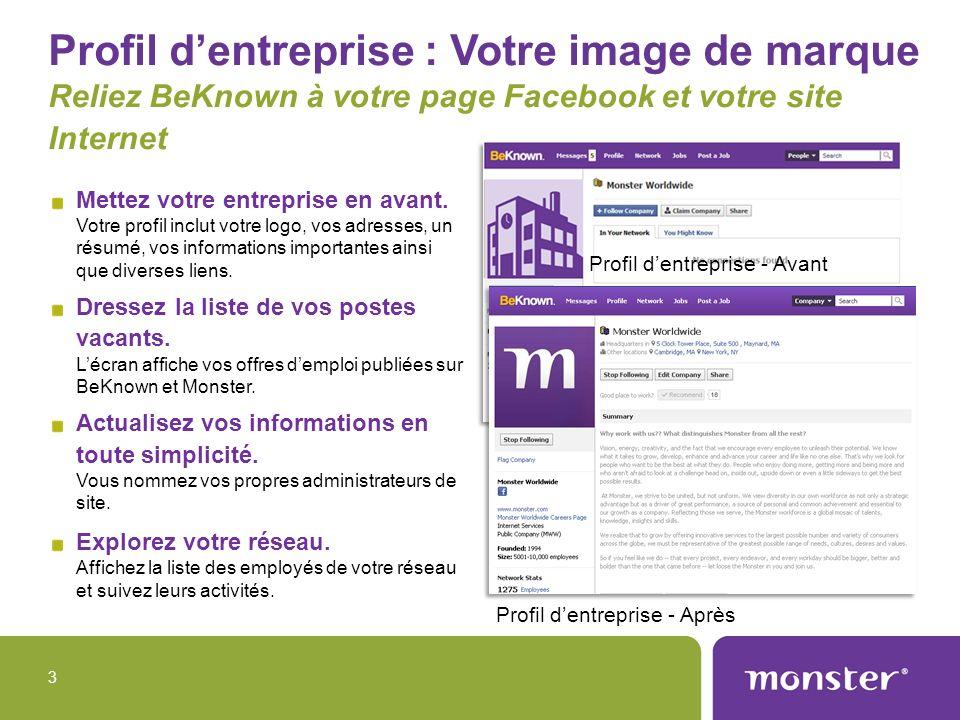 Profil dentreprise : Votre image de marque Reliez BeKnown à votre page Facebook et votre site Internet 3 Profil dentreprise - Après Mettez votre entre