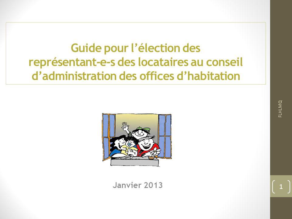Guide pour lélection des représentant-e-s des locataires au conseil dadministration des offices dhabitation Janvier 2013 FLHLMQ 1
