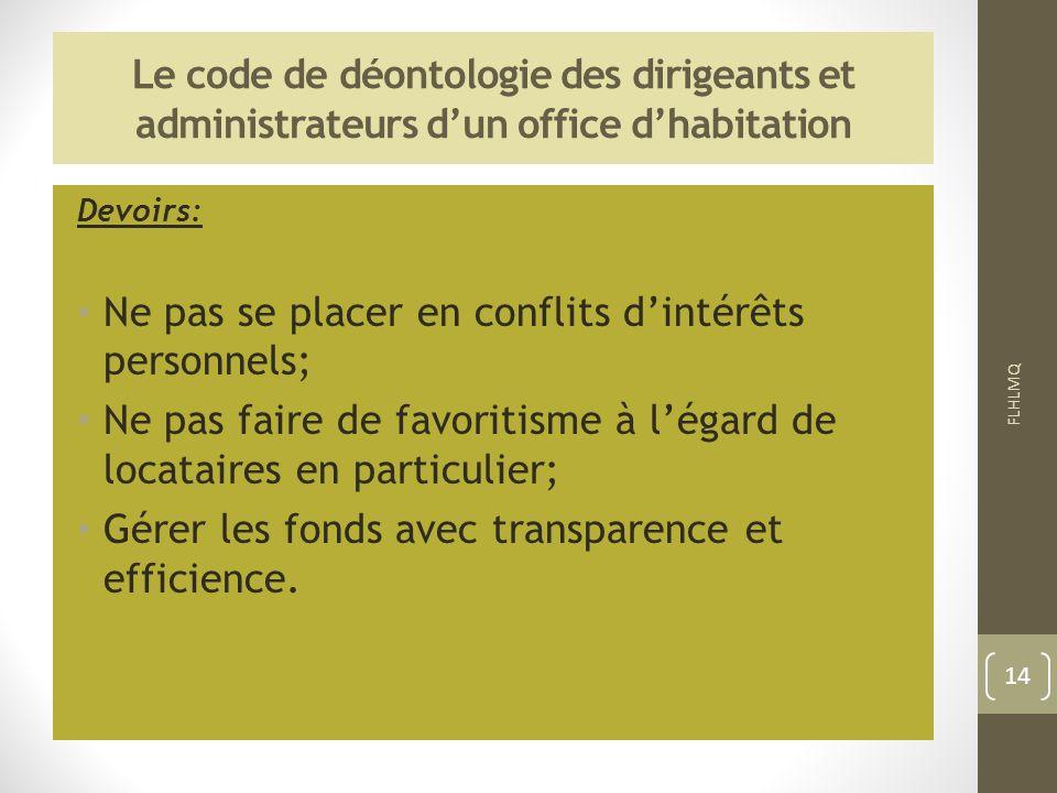 Le code de déontologie des dirigeants et administrateurs dun office dhabitation Devoirs: Ne pas se placer en conflits dintérêts personnels; Ne pas fai