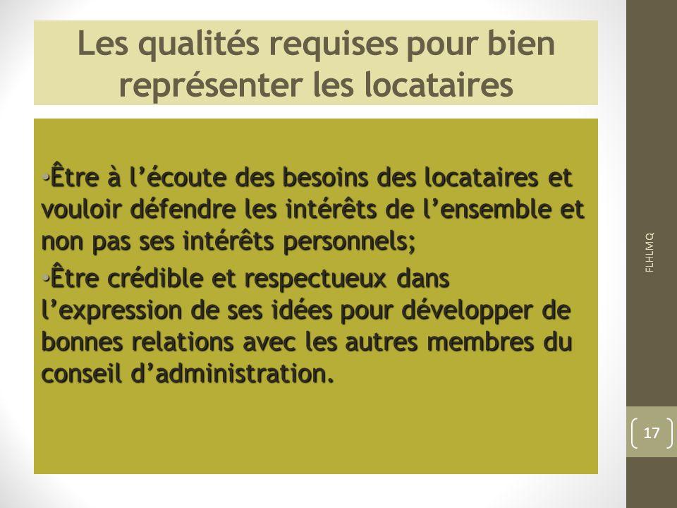Les qualités requises pour bien représenter les locataires Être à lécoute des besoins des locataires et vouloir défendre les intérêts de lensemble et