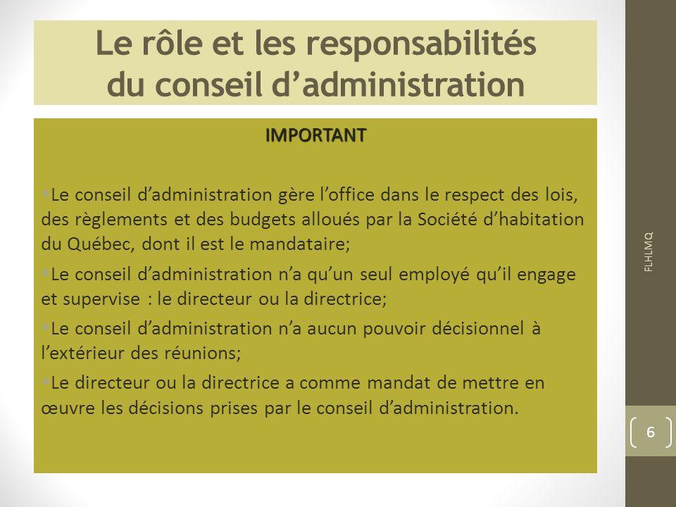 Le rôle et les responsabilités du conseil dadministration IMPORTANT Le conseil dadministration gère loffice dans le respect des lois, des règlements e