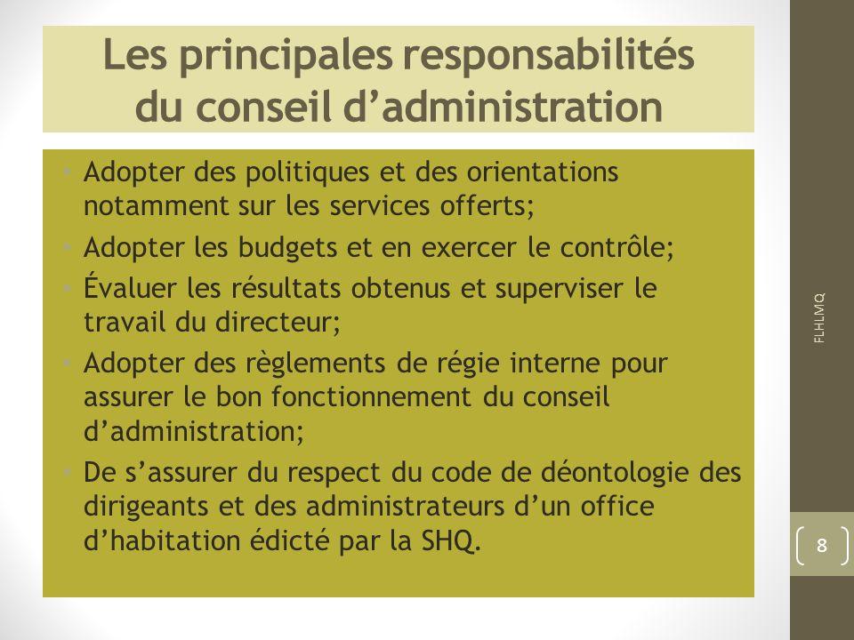 Les principales responsabilités du conseil dadministration Adopter des politiques et des orientations notamment sur les services offerts; Adopter les