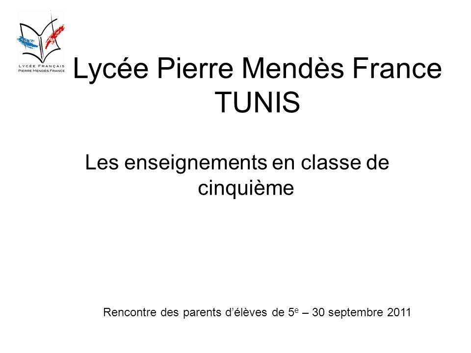 Lycée Pierre Mendès France TUNIS Les enseignements en classe de cinquième Rencontre des parents délèves de 5 e – 30 septembre 2011