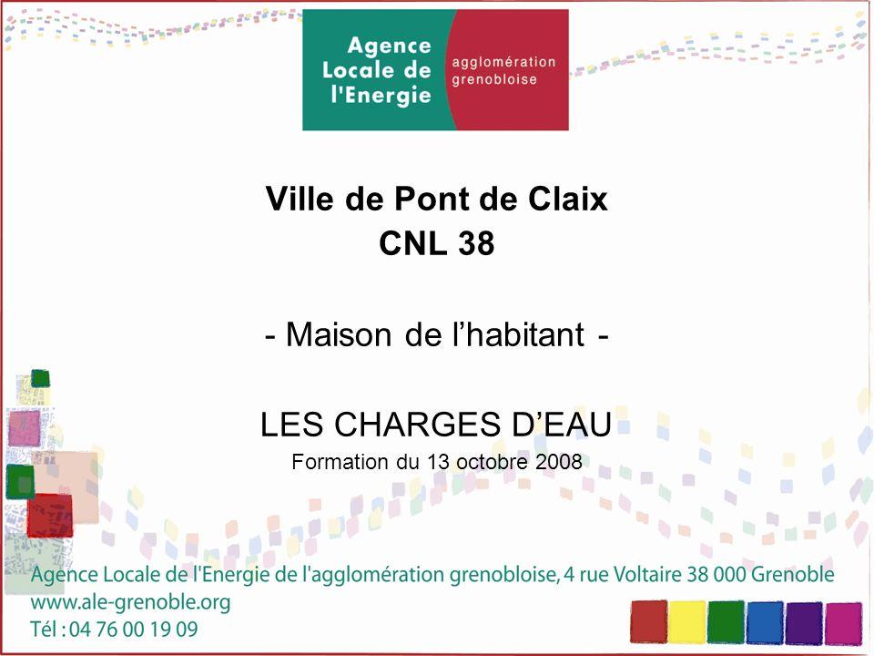 Ville de Pont de Claix CNL 38 - Maison de lhabitant - LES CHARGES DEAU Formation du 13 octobre 2008