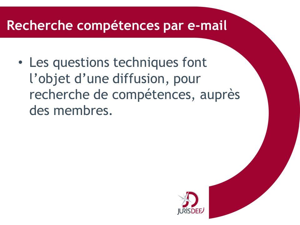 Recherche compétences par e-mail Les questions techniques font lobjet dune diffusion, pour recherche de compétences, auprès des membres.