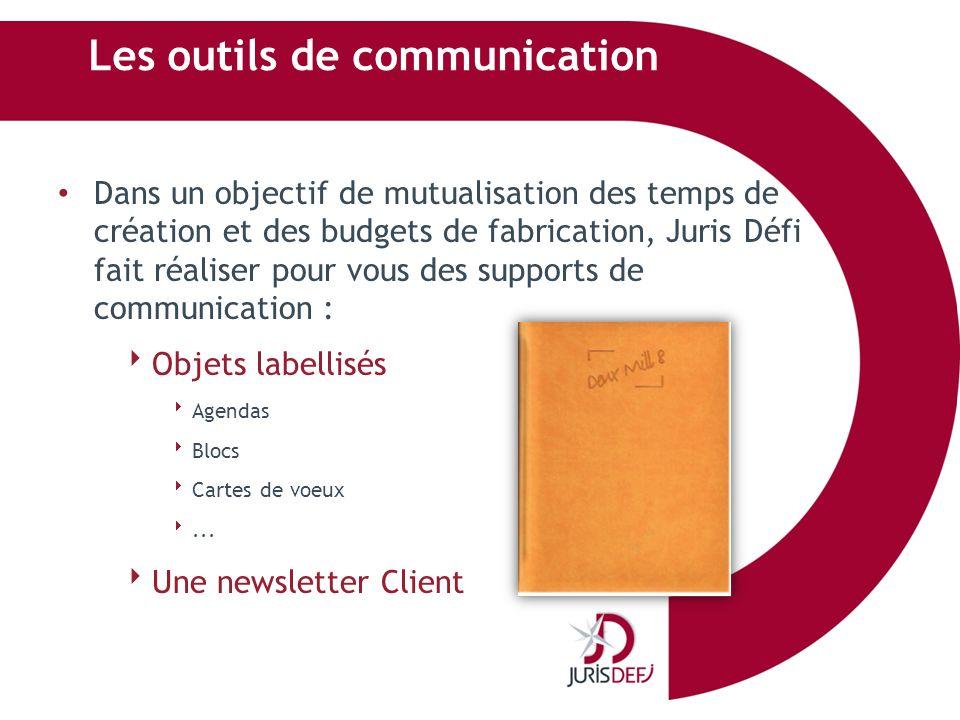 Les outils de communication Dans un objectif de mutualisation des temps de création et des budgets de fabrication, Juris Défi fait réaliser pour vous