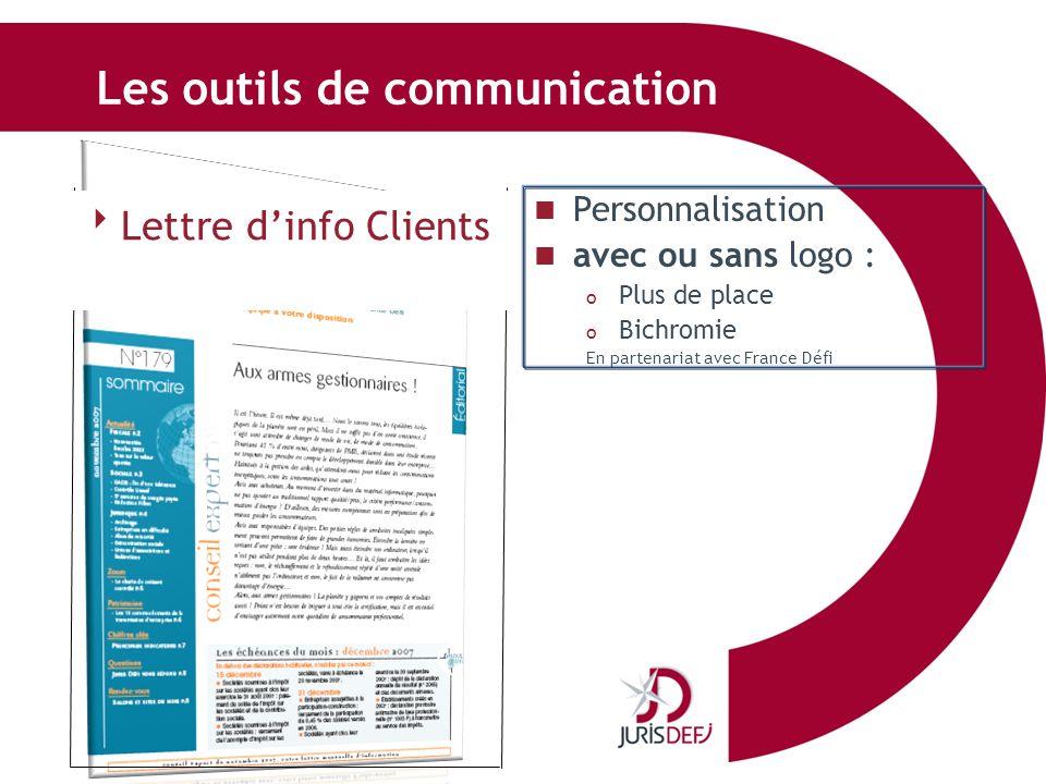 Les outils de communication Personnalisation avec ou sans logo : o Plus de place o Bichromie En partenariat avec France Défi Lettre dinfo Clients