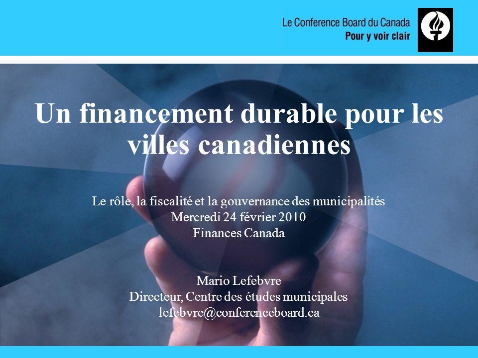 www.conferenceboard.ca Un financement durable pour les villes canadiennes Le rôle, la fiscalité et la gouvernance des municipalités Mercredi 24 févrie
