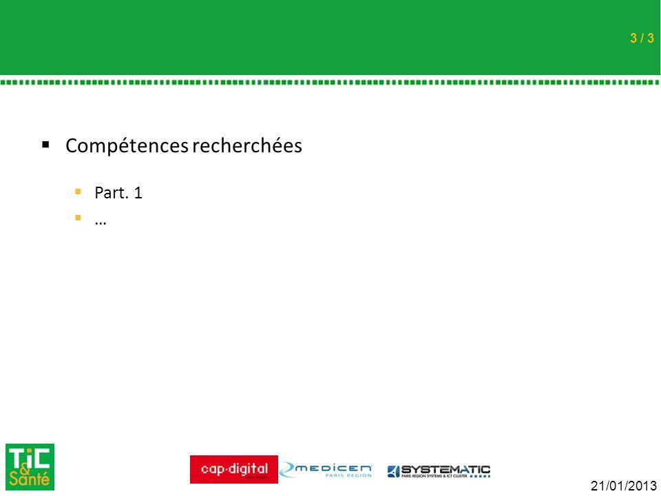 Cliquez pour modifier le style du titre 21/01/2013 / 3 Compétences recherchées Part. 1 … 3