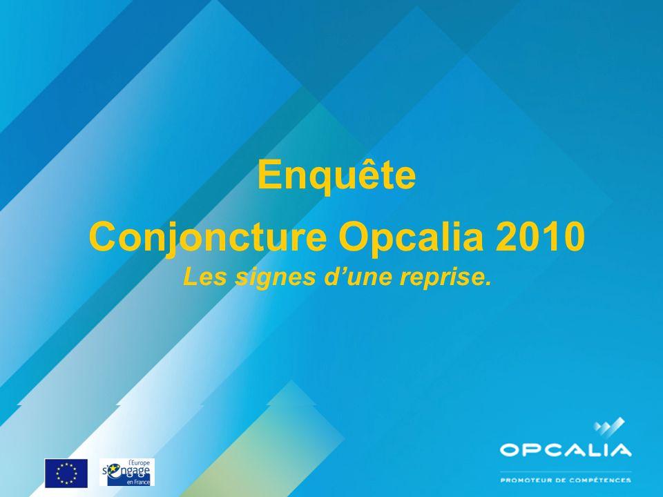 Enquête conjoncture 2010 Questionnaire Enquête Conjoncture Opcalia 2010 Les signes dune reprise.