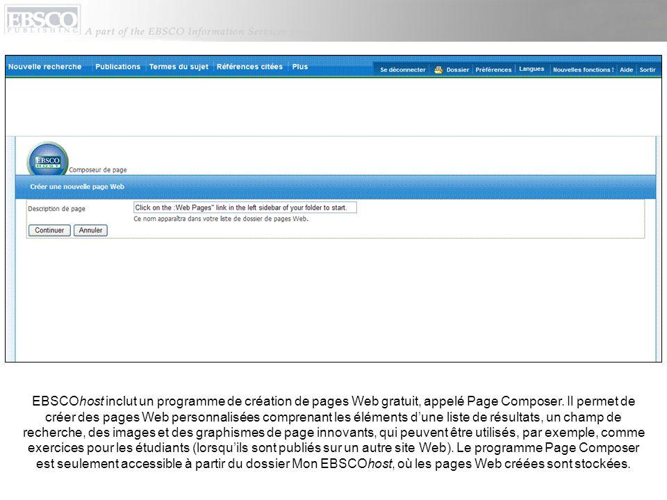 EBSCOhost inclut un programme de création de pages Web gratuit, appelé Page Composer. Il permet de créer des pages Web personnalisées comprenant les é