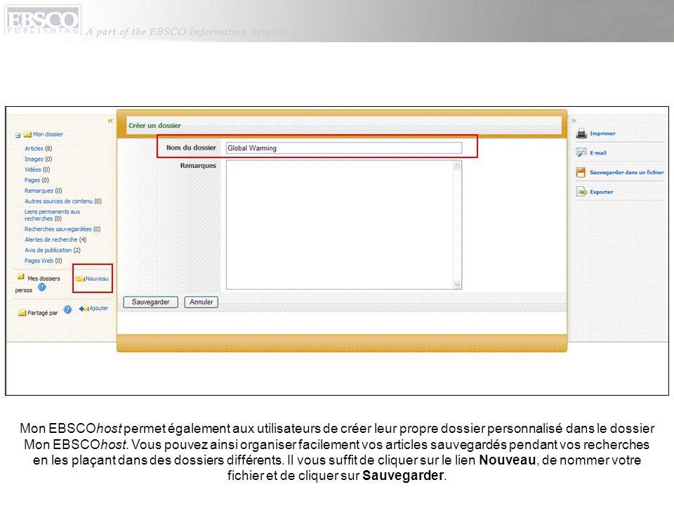 Mon EBSCOhost permet également aux utilisateurs de créer leur propre dossier personnalisé dans le dossier Mon EBSCOhost. Vous pouvez ainsi organiser f