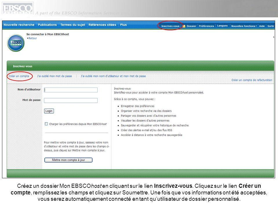 Créez un dossier Mon EBSCOhost en cliquant sur le lien Inscrivez-vous. Cliquez sur le lien Créer un compte, remplissez les champs et cliquez sur Soume
