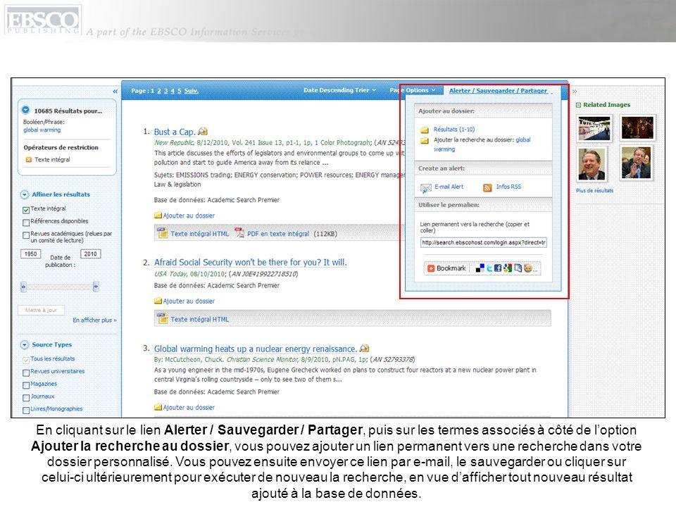 En cliquant sur le lien Alerter / Sauvegarder / Partager, puis sur les termes associés à côté de loption Ajouter la recherche au dossier, vous pouvez