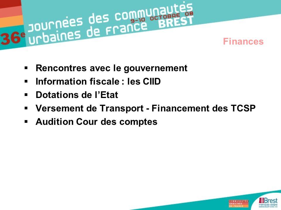 Rencontres avec le gouvernement Information fiscale : les CIID Dotations de lEtat Versement de Transport - Financement des TCSP Audition Cour des comp