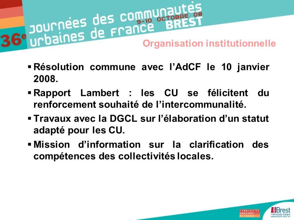 Résolution commune avec lAdCF le 10 janvier 2008. Rapport Lambert : les CU se félicitent du renforcement souhaité de lintercommunalité. Travaux avec l