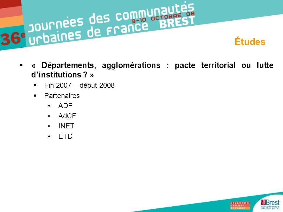 « Départements, agglomérations : pacte territorial ou lutte dinstitutions ? » Fin 2007 – début 2008 Partenaires ADF AdCF INET ETD Études