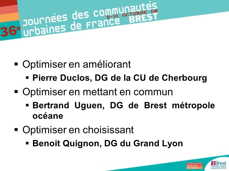 Optimiser en améliorant Pierre Duclos, DG de la CU de Cherbourg Optimiser en mettant en commun Bertrand Uguen, DG de Brest métropole océane Optimiser