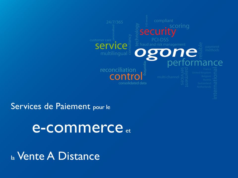 © Ogone - All rights reserved Services de Paiement pour le e-commerce et la Vente A Distance