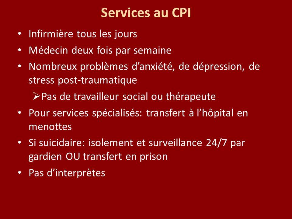 Services au CPI Infirmière tous les jours Médecin deux fois par semaine Nombreux problèmes danxiété, de dépression, de stress post-traumatique Pas de