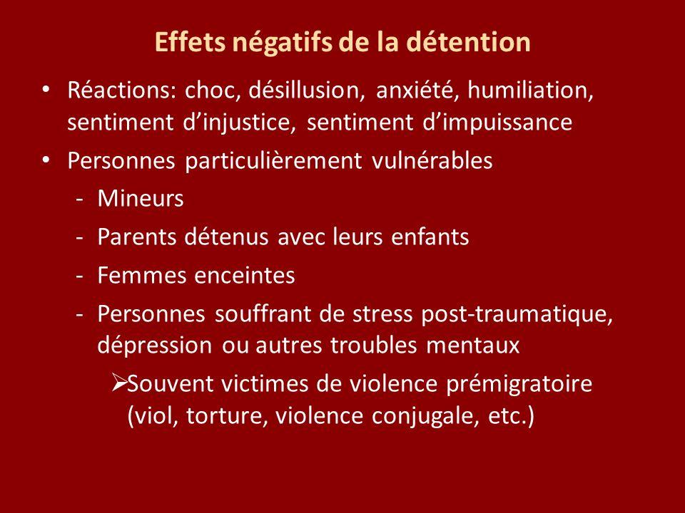 Effets négatifs de la détention Réactions: choc, désillusion, anxiété, humiliation, sentiment dinjustice, sentiment dimpuissance Personnes particulièr