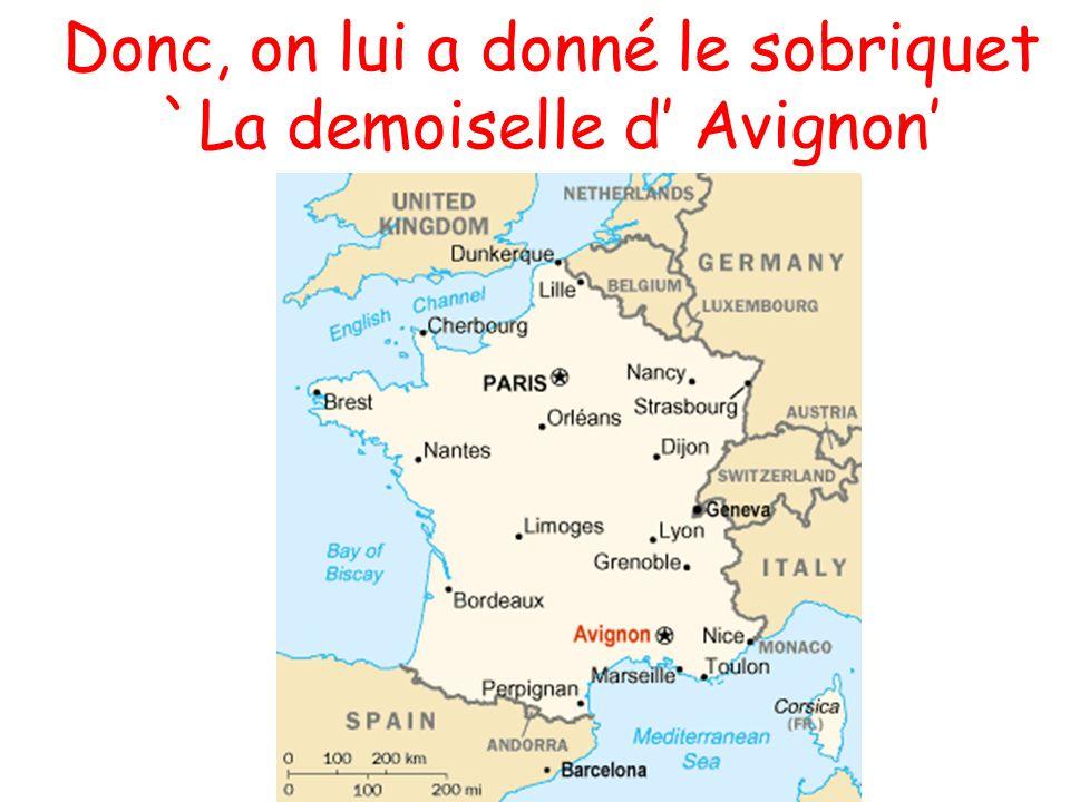 Donc, on lui a donné le sobriquet `La demoiselle d Avignon