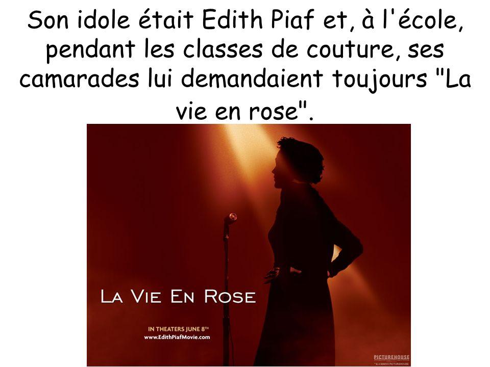 Son idole était Edith Piaf et, à l'école, pendant les classes de couture, ses camarades lui demandaient toujours