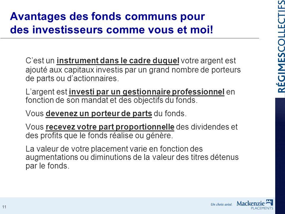 11 Avantages des fonds communs pour des investisseurs comme vous et moi! Cest un instrument dans le cadre duquel votre argent est ajouté aux capitaux