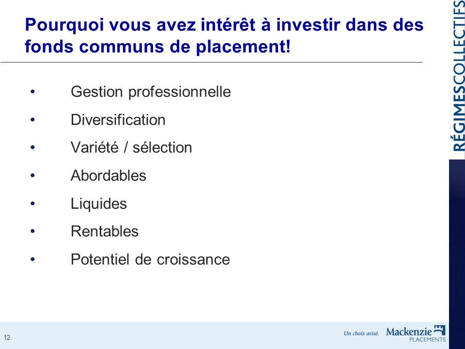 12 Pourquoi vous avez intérêt à investir dans des fonds communs de placement! Gestion professionnelle Diversification Variété / sélection Abordables L