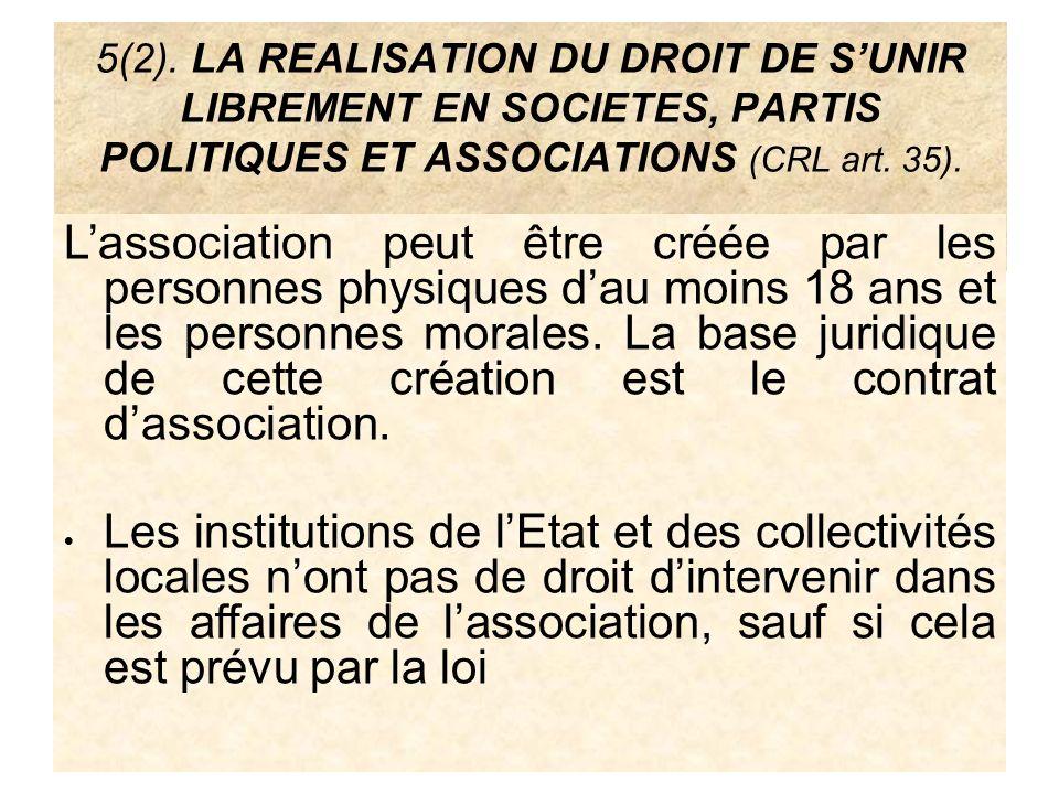 5(2). LA REALISATION DU DROIT DE SUNIR LIBREMENT EN SOCIETES, PARTIS POLITIQUES ET ASSOCIATIONS (CRL art. 35). Lassociation peut être créée par les pe