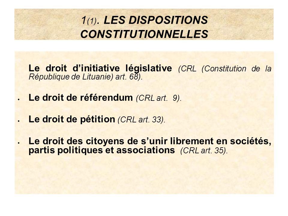 1 (1). LES DISPOSITIONS CONSTITUTIONNELLES Le droit dinitiative législative (CRL (Constitution de la République de Lituanie) art. 68). Le droit de réf