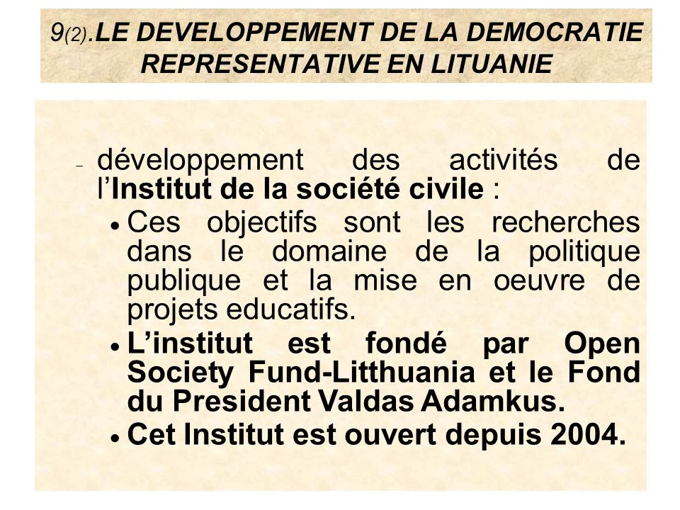 9 (2).LE DEVELOPPEMENT DE LA DEMOCRATIE REPRESENTATIVE EN LITUANIE développement des activités de lInstitut de la société civile : Ces objectifs sont