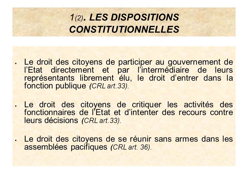 1 (2). LES DISPOSITIONS CONSTITUTIONNELLES Le droit des citoyens de participer au gouvernement de lEtat directement et par lintermédiaire de leurs rep