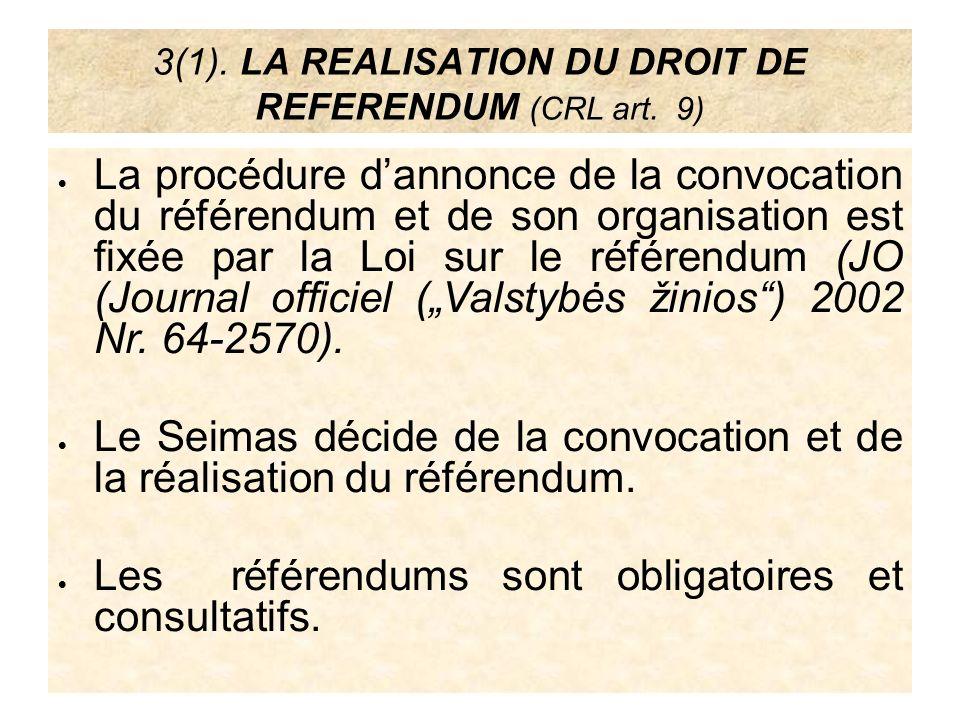 3(1). LA REALISATION DU DROIT DE REFERENDUM (CRL art. 9) La procédure dannonce de la convocation du référendum et de son organisation est fixée par la