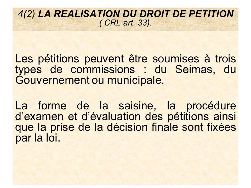 4(2) LA REALISATION DU DROIT DE PETITION ( CRL art. 33). Les pétitions peuvent être soumises à trois types de commissions : du Seimas, du Gouvernement