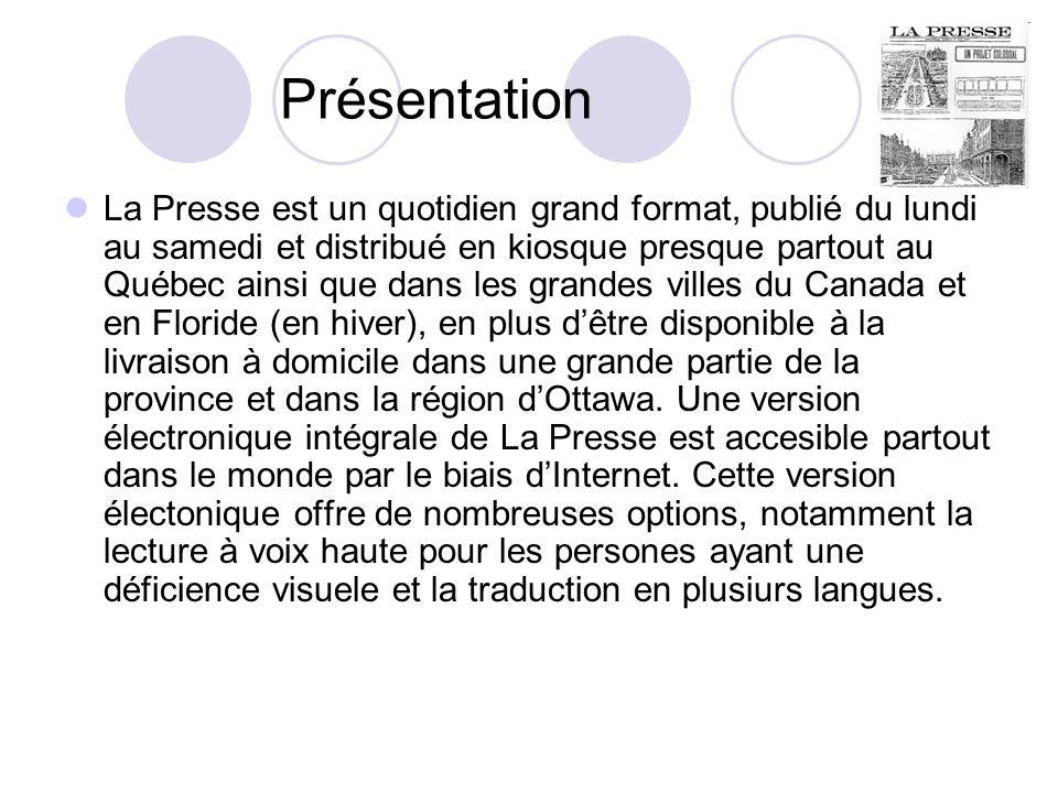 Présentation La Presse est un quotidien grand format, publié du lundi au samedi et distribué en kiosque presque partout au Québec ainsi que dans les g