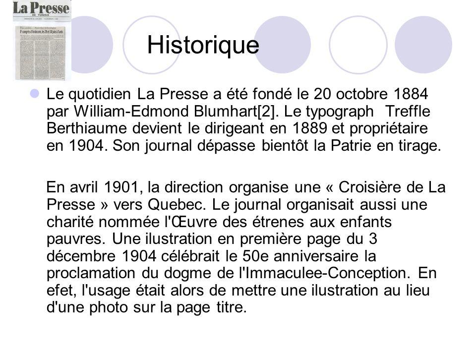 Historique Le quotidien La Presse a été fondé le 20 octobre 1884 par William-Edmond Blumhart[2]. Le typograph Treffle Berthiaume devient le dirigeant