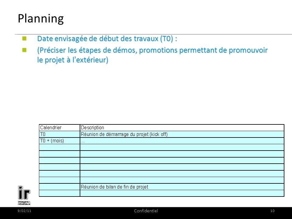9/02/11 Confidentiel 10 Planning Date envisagée de début des travaux (T0) : (Préciser les étapes de démos, promotions permettant de promouvoir le projet à lextérieur)