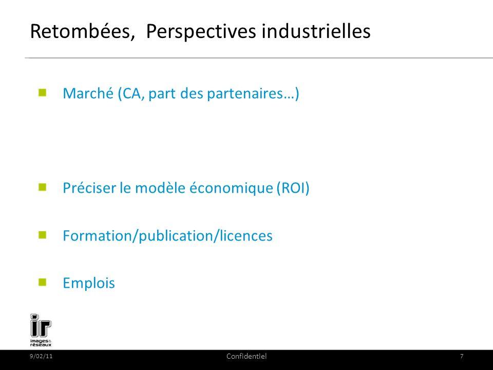 9/02/11 Confidentiel 7 Retombées, Perspectives industrielles Marché (CA, part des partenaires…) Préciser le modèle économique (ROI) Formation/publication/licences Emplois