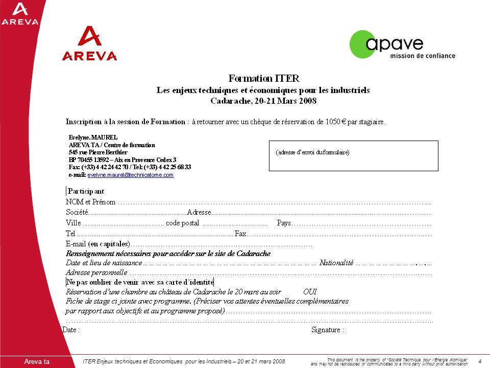 ITER Enjeux techniques et Economiques pour les Industriels – 20 et 21 mars 200844 Areva ta This document is the property of Société Technique pour lÉn