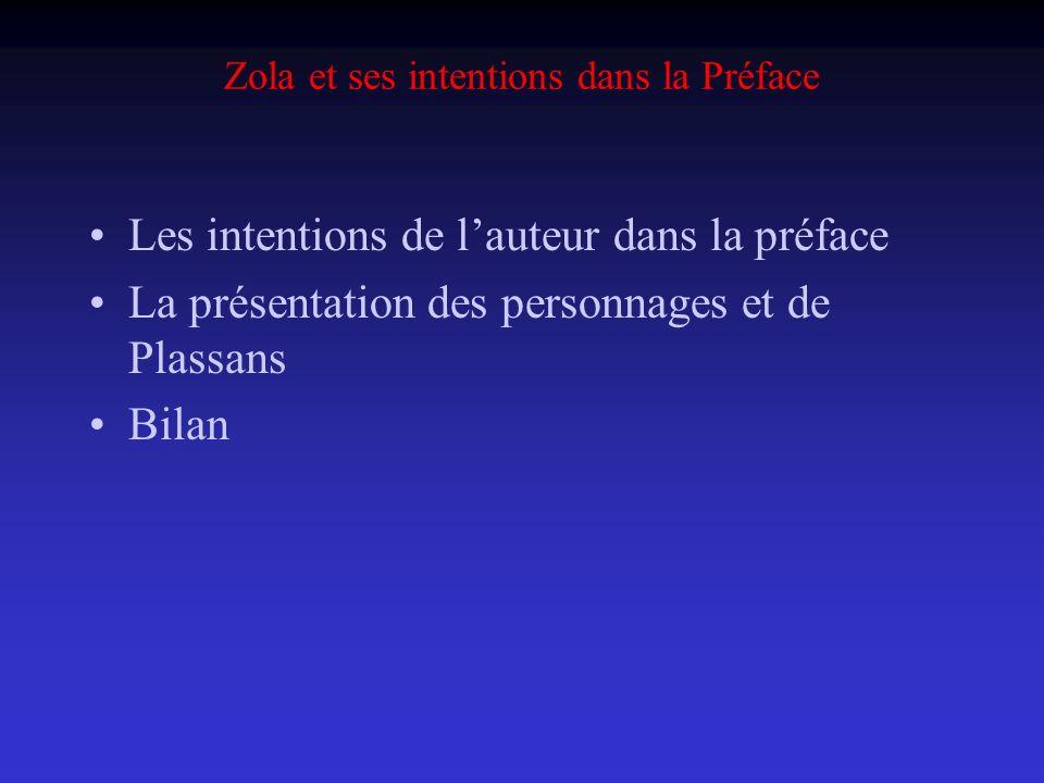 Zola et ses intentions dans la Préface Les intentions de lauteur dans la préface La présentation des personnages et de Plassans Bilan