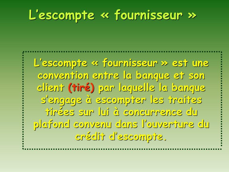 Lescompte « fournisseur » Lescompte « fournisseur » est une convention entre la banque et son client (tiré) par laquelle la banque sengage à escompter