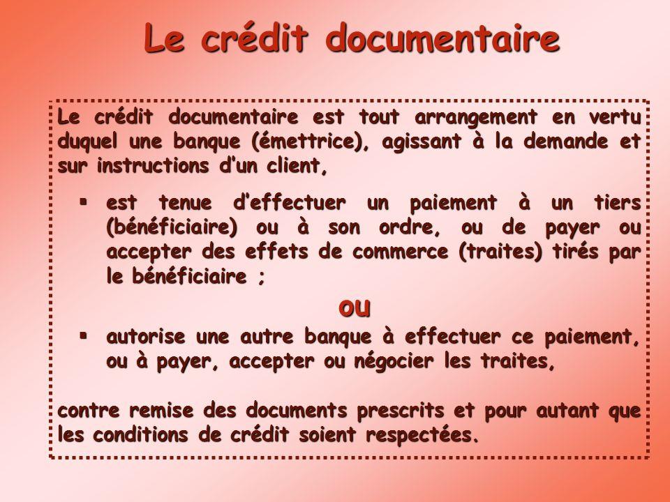 Le crédit documentaire est tout arrangement en vertu duquel une banque (émettrice), agissant à la demande et sur instructions dun client, est tenue de