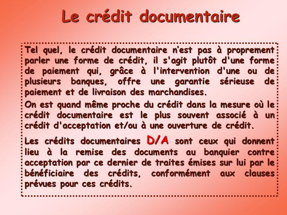 Le crédit documentaire Tel quel, le crédit documentaire nest pas à proprement parler une forme de crédit, il s'agit plutôt d'une forme de paiement qui