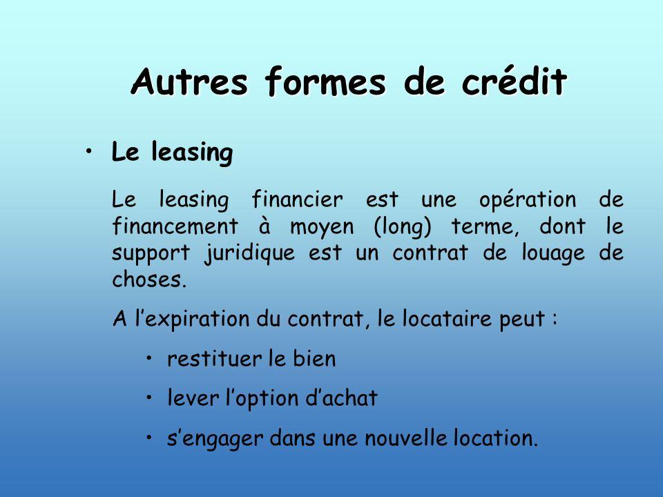 Autres formes de crédit Le leasing Le leasing financier est une opération de financement à moyen (long) terme, dont le support juridique est un contra