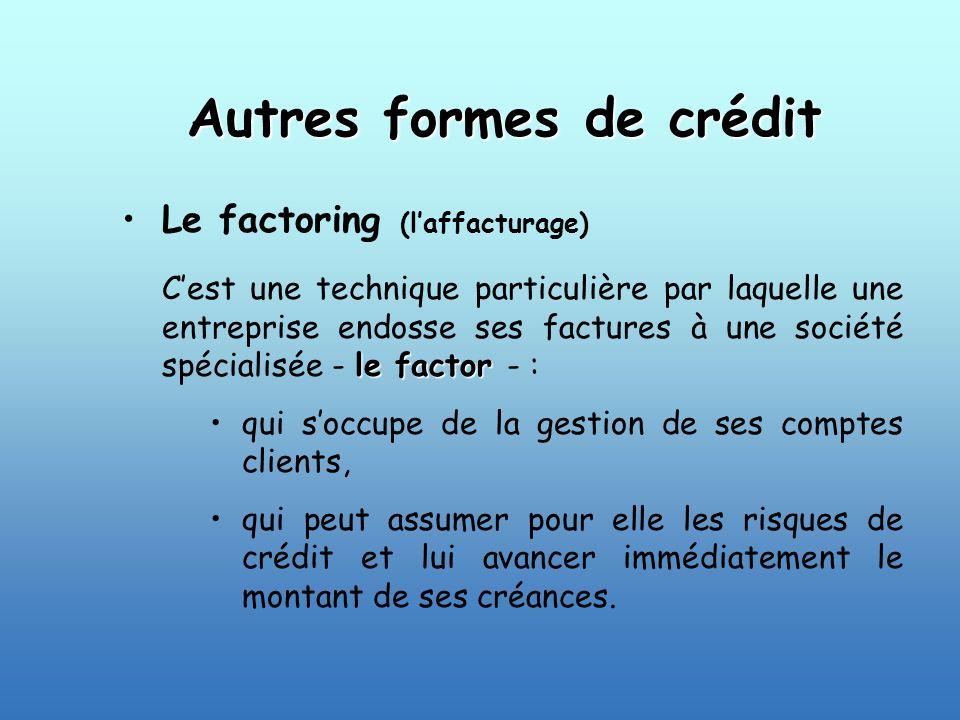 Autres formes de crédit Le factoring (laffacturage) le factor Cest une technique particulière par laquelle une entreprise endosse ses factures à une s